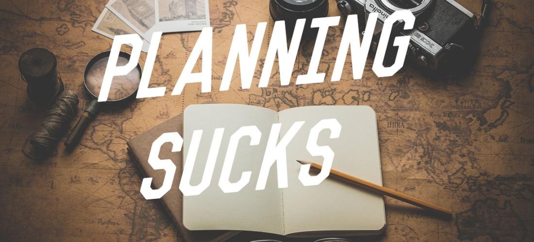 Planning Sucks